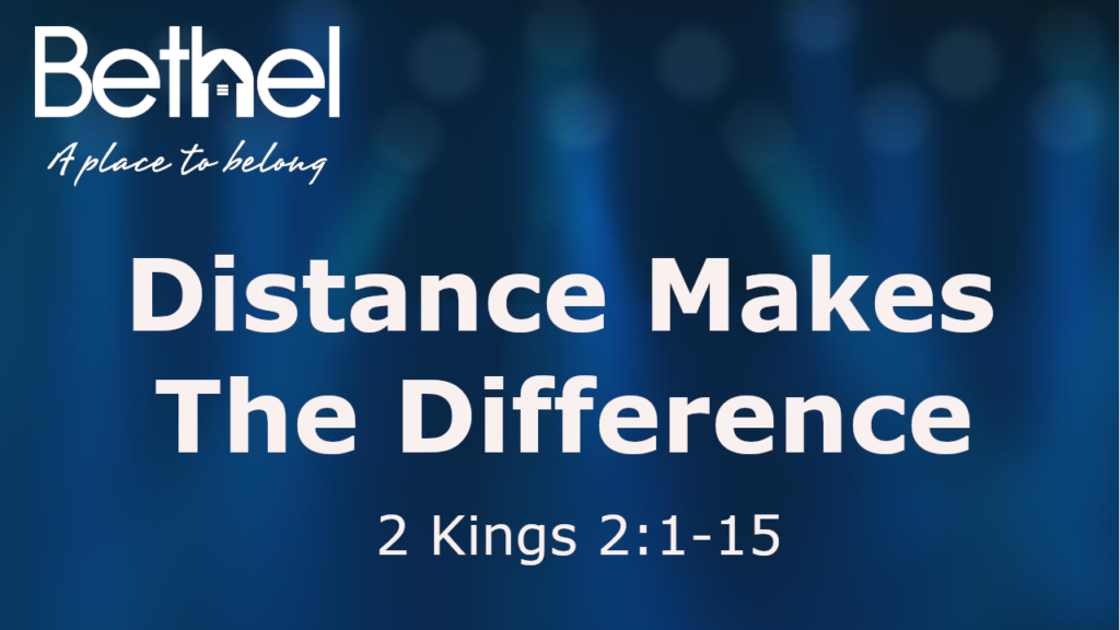 Distance Make the Difference 2 Kings 2:1-15